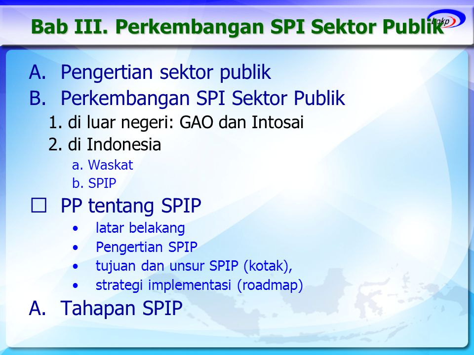 Bab III. Perkembangan SPI Sektor Publik A.Pengertian sektor publik B.Perkembangan SPI Sektor Publik 1. di luar negeri: GAO dan Intosai 2. di Indonesia