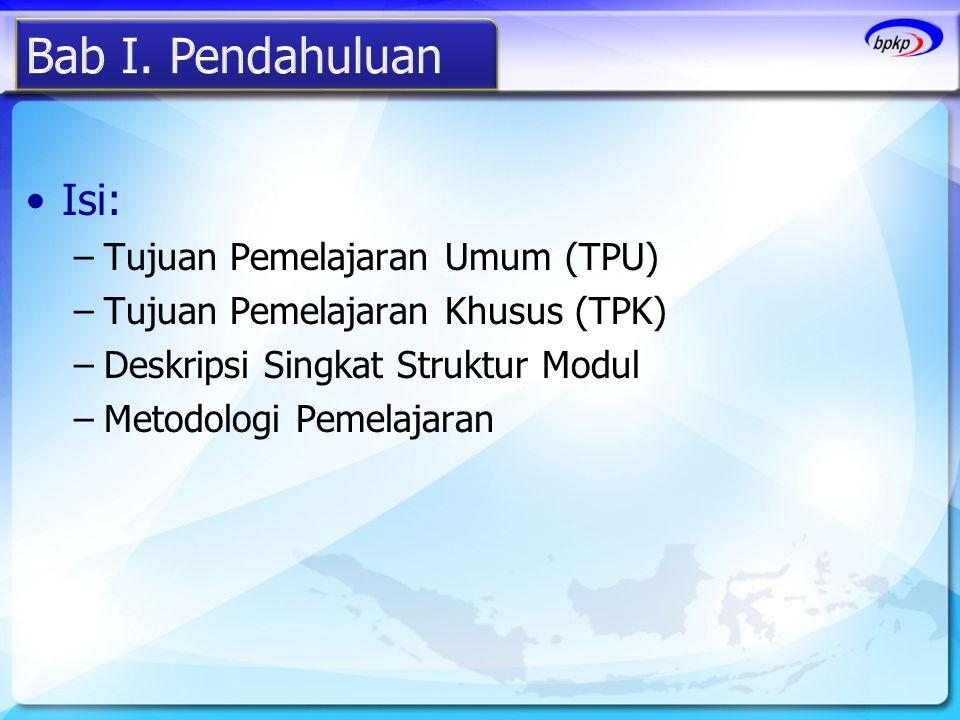 •Isi: –Tujuan Pemelajaran Umum (TPU) –Tujuan Pemelajaran Khusus (TPK) –Deskripsi Singkat Struktur Modul –Metodologi Pemelajaran
