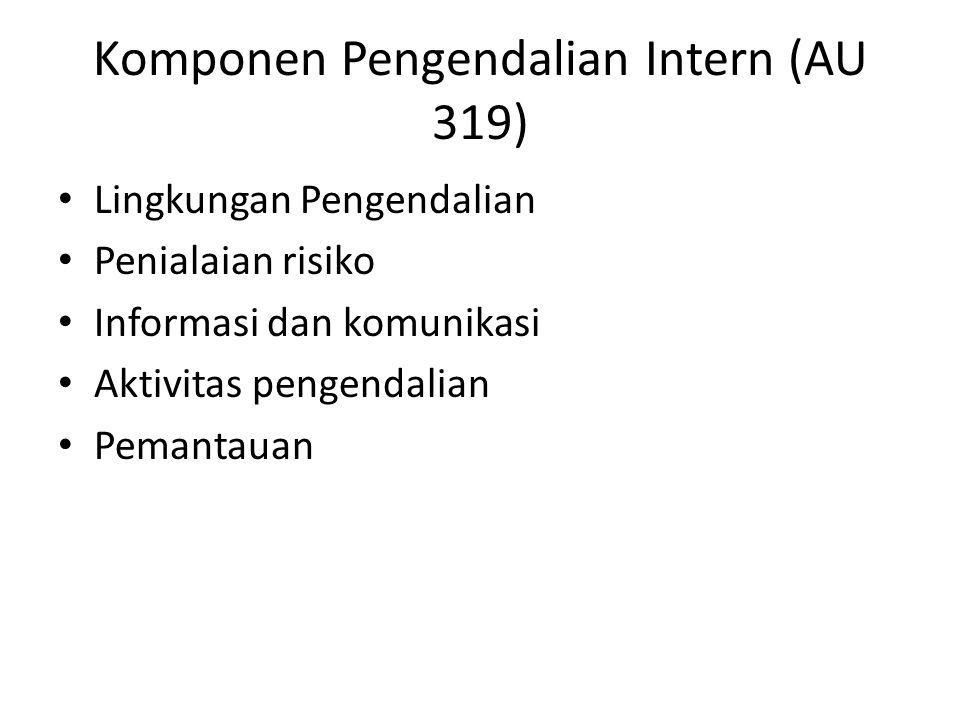 Komponen Pengendalian Intern (AU 319) • Lingkungan Pengendalian • Penialaian risiko • Informasi dan komunikasi • Aktivitas pengendalian • Pemantauan
