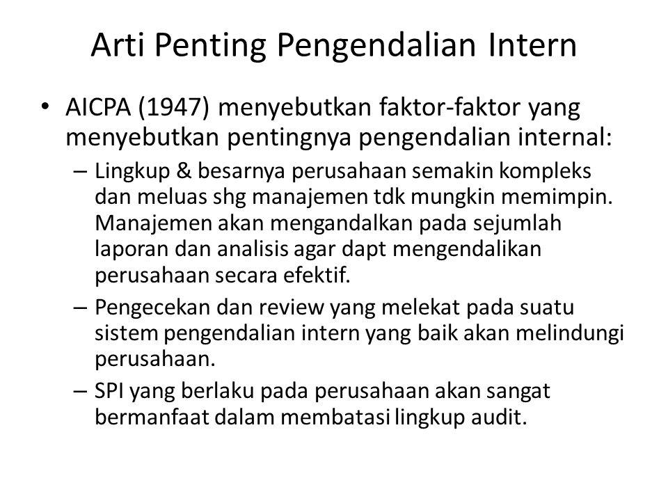 Arti Penting Pengendalian Intern • AICPA (1947) menyebutkan faktor-faktor yang menyebutkan pentingnya pengendalian internal: – Lingkup & besarnya peru