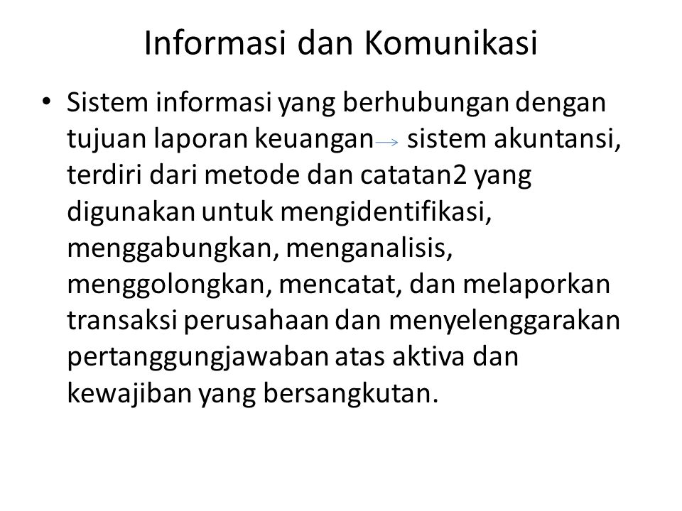 Informasi dan Komunikasi • Sistem informasi yang berhubungan dengan tujuan laporan keuangan sistem akuntansi, terdiri dari metode dan catatan2 yang di