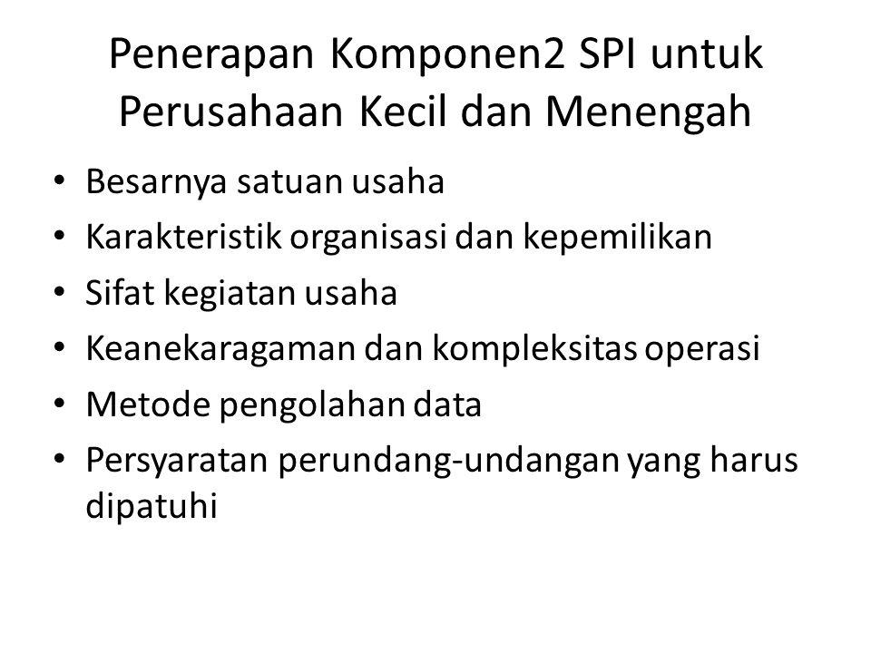 Penerapan Komponen2 SPI untuk Perusahaan Kecil dan Menengah • Besarnya satuan usaha • Karakteristik organisasi dan kepemilikan • Sifat kegiatan usaha