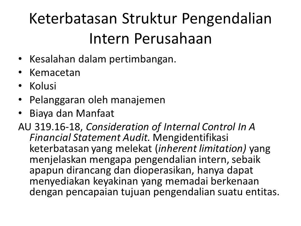 Keterbatasan Struktur Pengendalian Intern Perusahaan • Kesalahan dalam pertimbangan. • Kemacetan • Kolusi • Pelanggaran oleh manajemen • Biaya dan Man