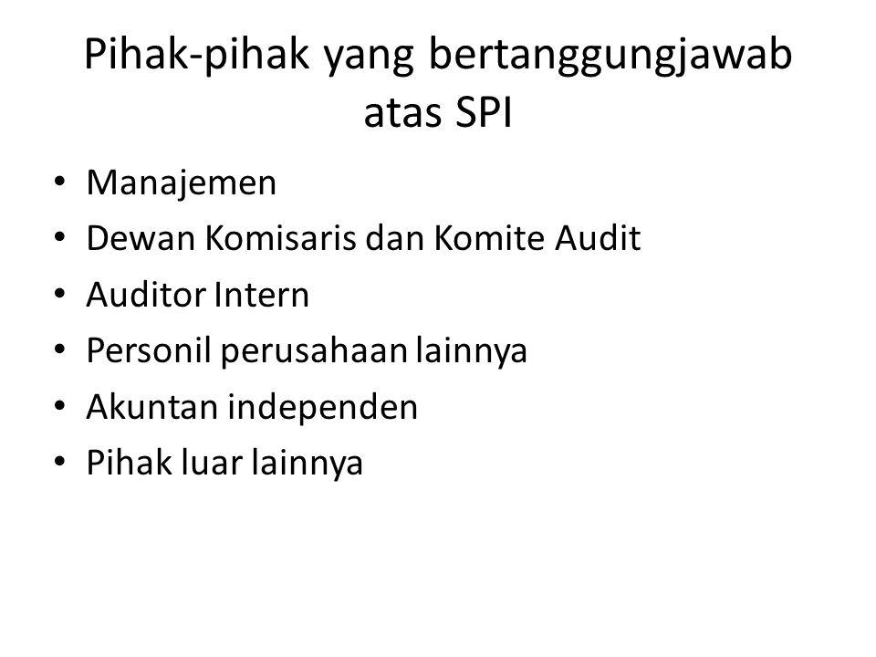 Pihak-pihak yang bertanggungjawab atas SPI • Manajemen • Dewan Komisaris dan Komite Audit • Auditor Intern • Personil perusahaan lainnya • Akuntan ind