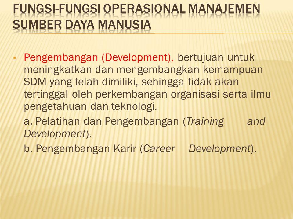  Pengembangan (Development), bertujuan untuk meningkatkan dan mengembangkan kemampuan SDM yang telah dimiliki, sehingga tidak akan tertinggal oleh pe