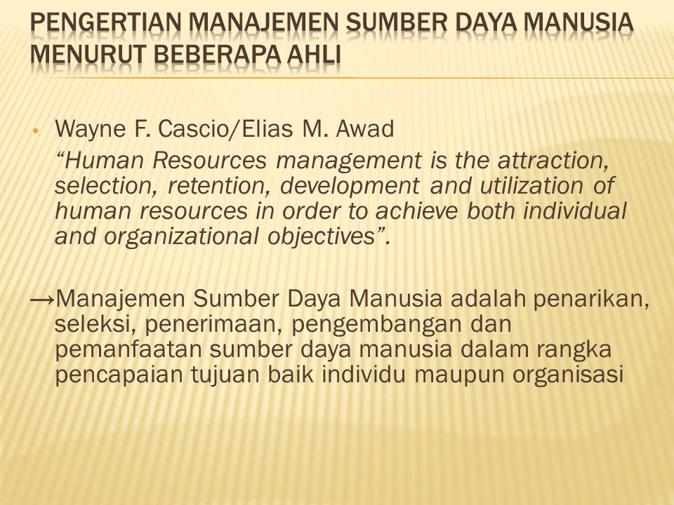 • Gary Dessler Kebijakan dan praktik yang dibutuhkan seseorang untuk menjalankan aspek 'orang' atau sumber daya manusia dari posisi seorang manajemen, meliputi perekrutan, penyaringan, pelatihan, pengimbalan, dan penilaian .