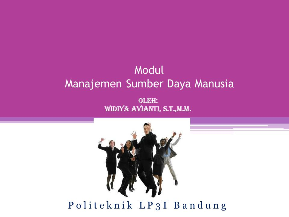 Modul Manajemen Sumber Daya Manusia Oleh: Widiya Avianti, S.T.,m.m. P o l i t e k n i k L P 3 I B a n d u n g