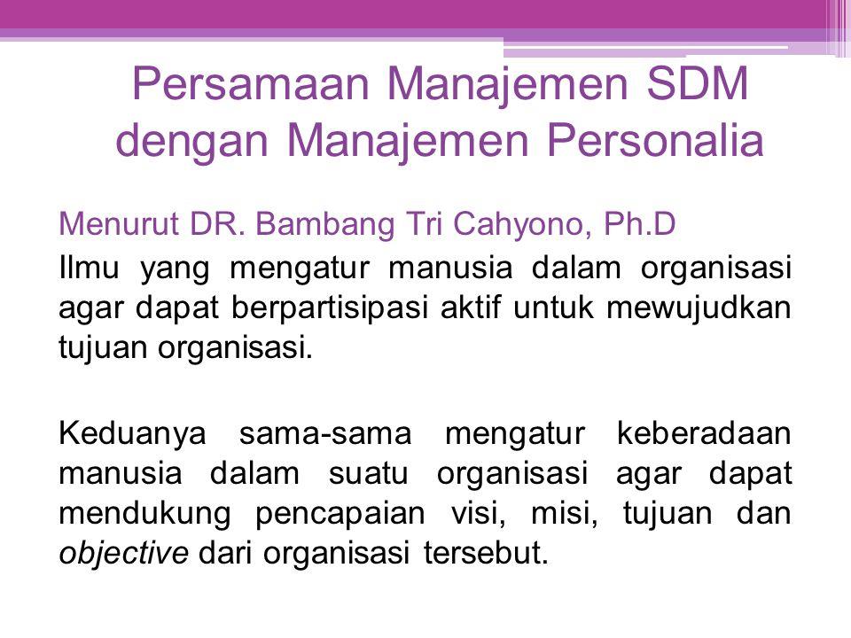 Persamaan Manajemen SDM dengan Manajemen Personalia Menurut DR. Bambang Tri Cahyono, Ph.D Ilmu yang mengatur manusia dalam organisasi agar dapat berpa
