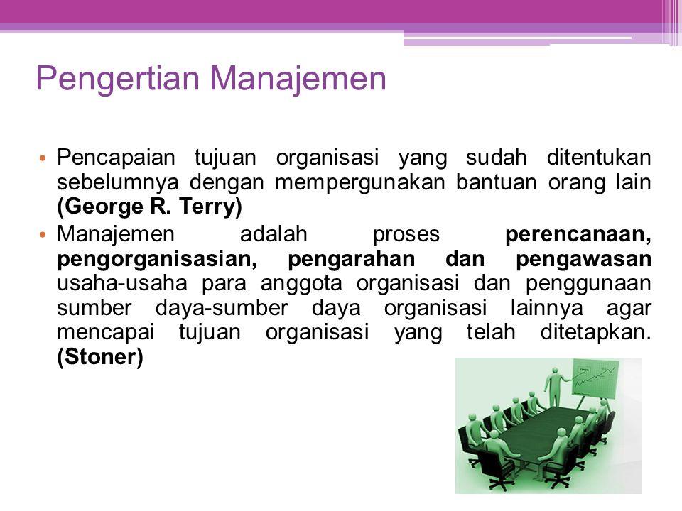 Pengertian Manajemen • Pencapaian tujuan organisasi yang sudah ditentukan sebelumnya dengan mempergunakan bantuan orang lain (George R. Terry) • Manaj