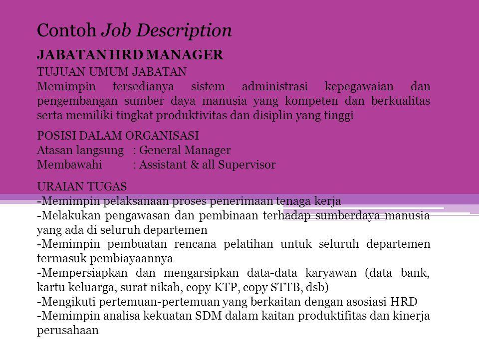 Contoh Job Description JABATAN HRD MANAGER TUJUAN UMUM JABATAN Memimpin tersedianya sistem administrasi kepegawaian dan pengembangan sumber daya manus