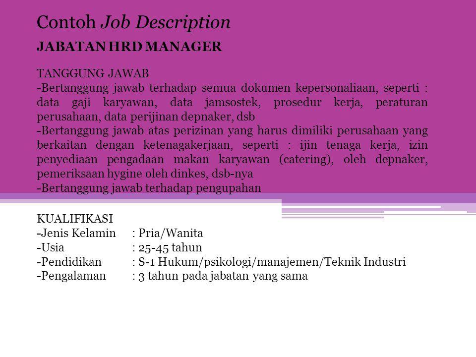 Contoh Job Description JABATAN HRD MANAGER TANGGUNG JAWAB -Bertanggung jawab terhadap semua dokumen kepersonaliaan, seperti : data gaji karyawan, data