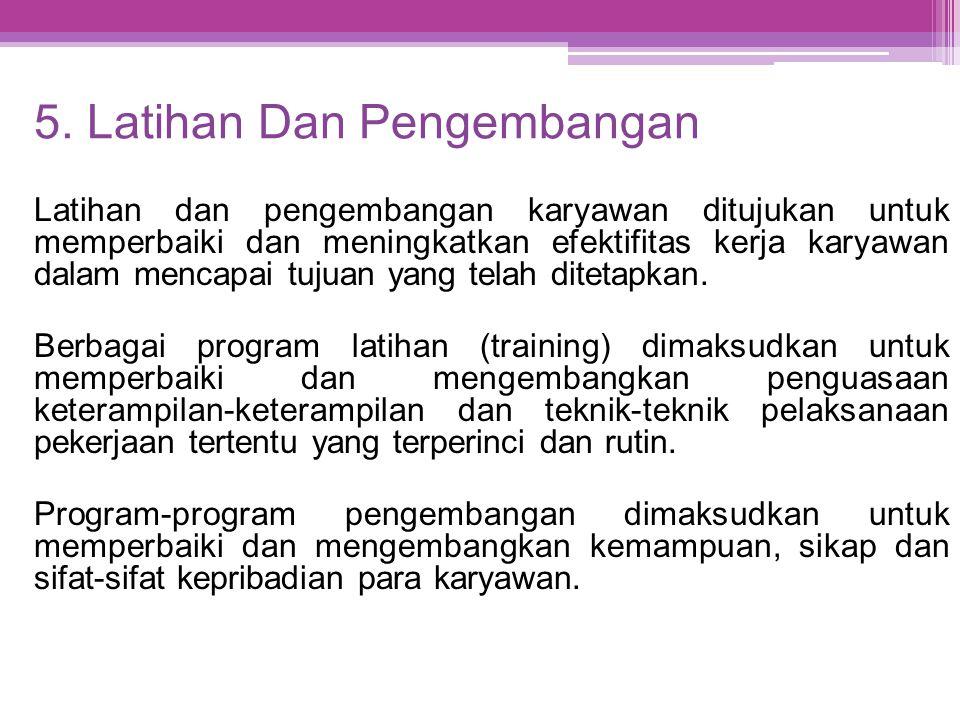 5. Latihan Dan Pengembangan Latihan dan pengembangan karyawan ditujukan untuk memperbaiki dan meningkatkan efektifitas kerja karyawan dalam mencapai t