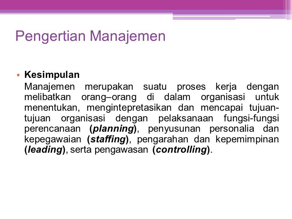 Pengertian Manajemen • Kesimpulan Manajemen merupakan suatu proses kerja dengan melibatkan orang–orang di dalam organisasi untuk menentukan, mengintep