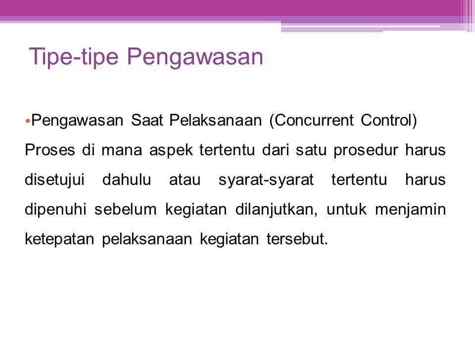 Tipe-tipe Pengawasan • Pengawasan Saat Pelaksanaan (Concurrent Control) Proses di mana aspek tertentu dari satu prosedur harus disetujui dahulu atau s