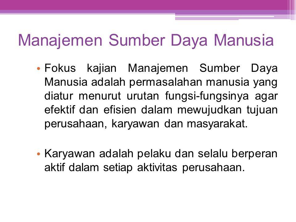 Manajemen Sumber Daya Manusia • Fokus kajian Manajemen Sumber Daya Manusia adalah permasalahan manusia yang diatur menurut urutan fungsi-fungsinya aga