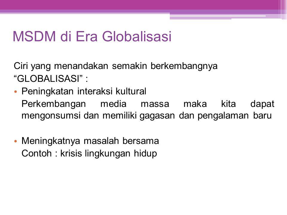 """MSDM di Era Globalisasi Ciri yang menandakan semakin berkembangnya """"GLOBALISASI"""" : • Peningkatan interaksi kultural Perkembangan media massa maka kita"""