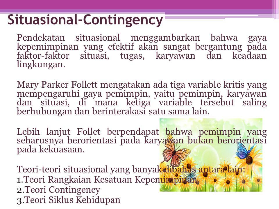 Situasional-Contingency Pendekatan situasional menggambarkan bahwa gaya kepemimpinan yang efektif akan sangat bergantung pada faktor-faktor situasi, t