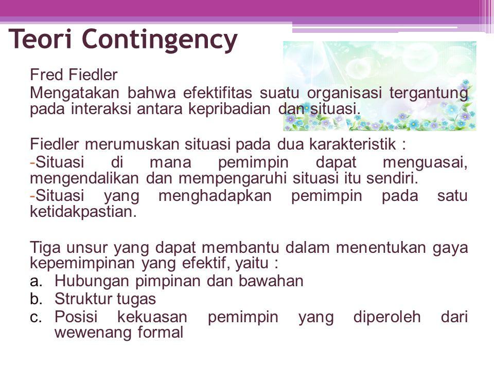 Teori Contingency Fred Fiedler Mengatakan bahwa efektifitas suatu organisasi tergantung pada interaksi antara kepribadian dan situasi. Fiedler merumus