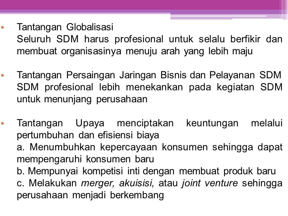 • Tantangan Globalisasi Seluruh SDM harus profesional untuk selalu berfikir dan membuat organisasinya menuju arah yang lebih maju • Tantangan Persaing