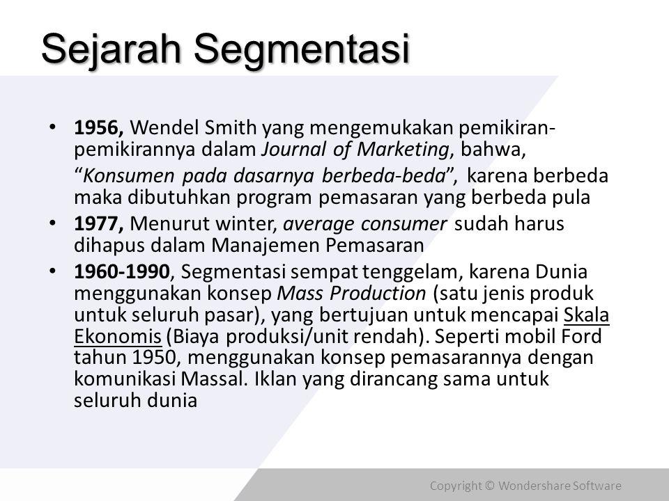 Copyright © Wondershare Software Sejarah Segmentasi • 1956, Wendel Smith yang mengemukakan pemikiran- pemikirannya dalam Journal of Marketing, bahwa,