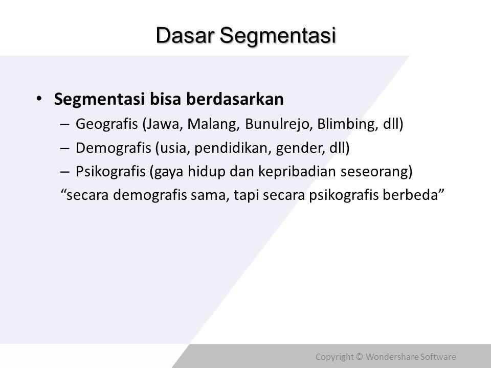 Copyright © Wondershare Software Dasar Segmentasi • Segmentasi bisa berdasarkan – Geografis (Jawa, Malang, Bunulrejo, Blimbing, dll) – Demografis (usi
