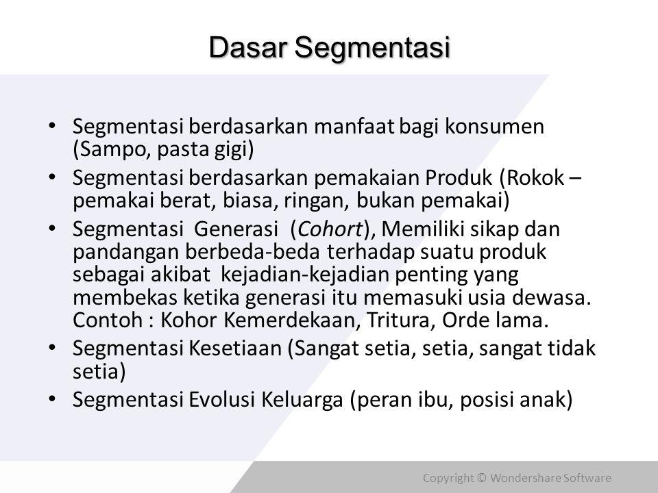Copyright © Wondershare Software Dasar Segmentasi • Segmentasi berdasarkan manfaat bagi konsumen (Sampo, pasta gigi) • Segmentasi berdasarkan pemakaia