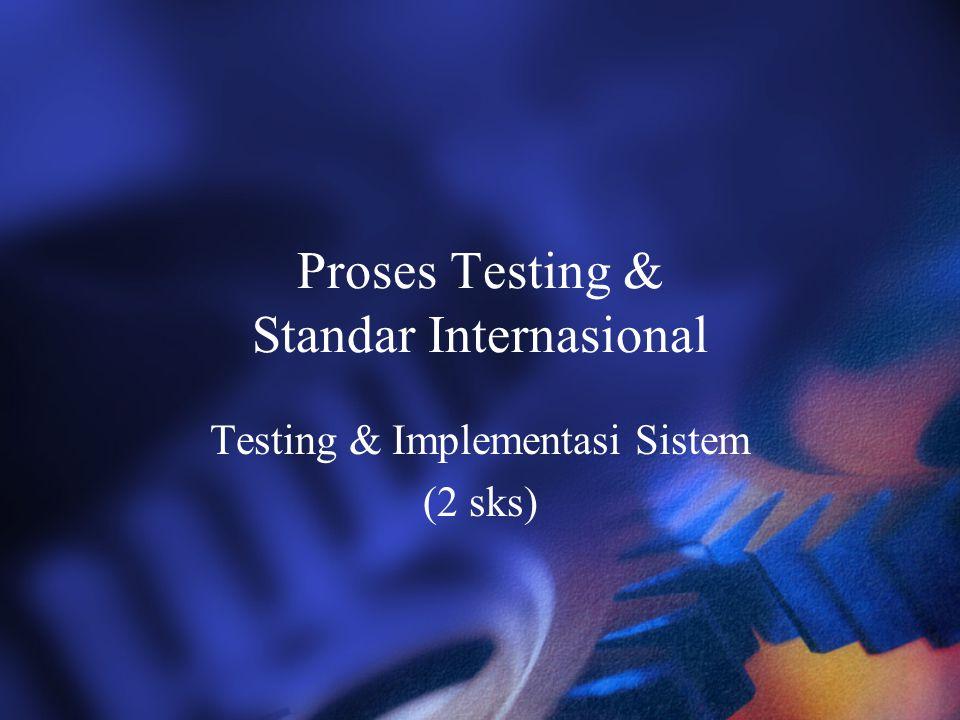 Proses Testing & Standar Internasional Testing & Implementasi Sistem (2 sks)
