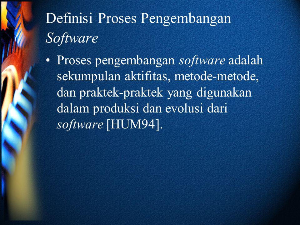 Definisi Proses Pengembangan Software •Proses pengembangan software adalah sekumpulan aktifitas, metode-metode, dan praktek-praktek yang digunakan dalam produksi dan evolusi dari software [HUM94].