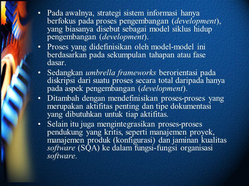 •Pada awalnya, strategi sistem informasi hanya berfokus pada proses pengembangan (development), yang biasanya disebut sebagai model siklus hidup pengembangan (development).