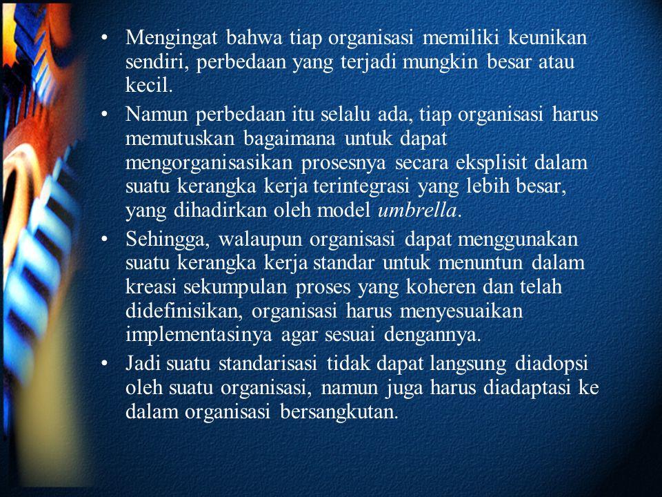 •Mengingat bahwa tiap organisasi memiliki keunikan sendiri, perbedaan yang terjadi mungkin besar atau kecil.