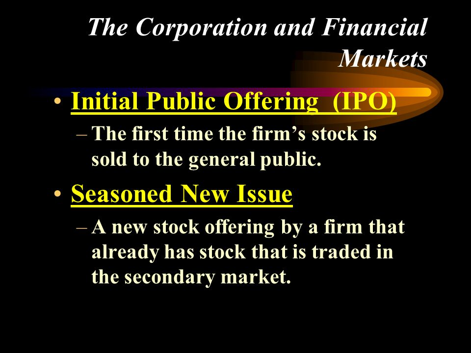 •Initial Public Offering (IPO) –The first time the firm's stock is sold to the general public. •Seasoned New Issue –A new stock offering by a firm tha