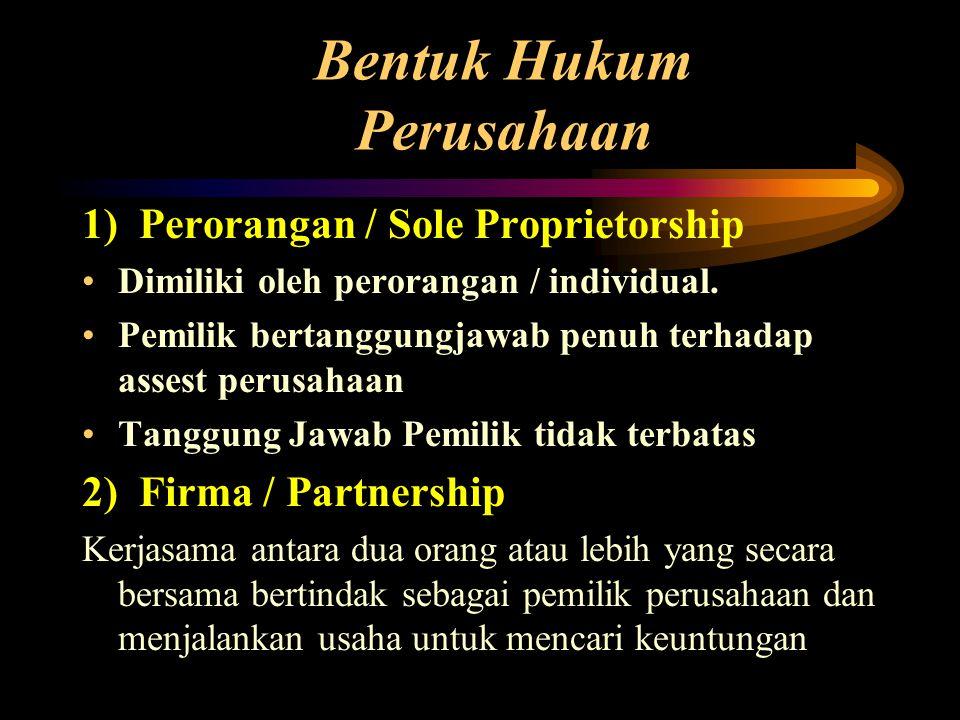 Bentuk Hukum Perusahaan 1) Perorangan / Sole Proprietorship •Dimiliki oleh perorangan / individual. •Pemilik bertanggungjawab penuh terhadap assest pe