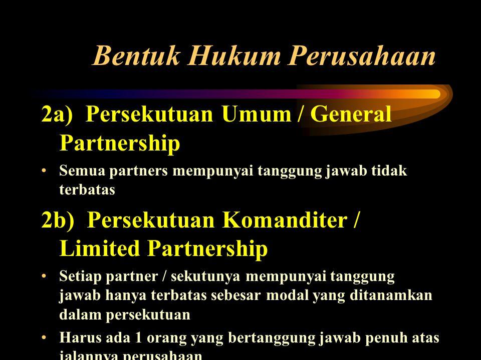 2a) Persekutuan Umum / General Partnership •Semua partners mempunyai tanggung jawab tidak terbatas 2b) Persekutuan Komanditer / Limited Partnership •S
