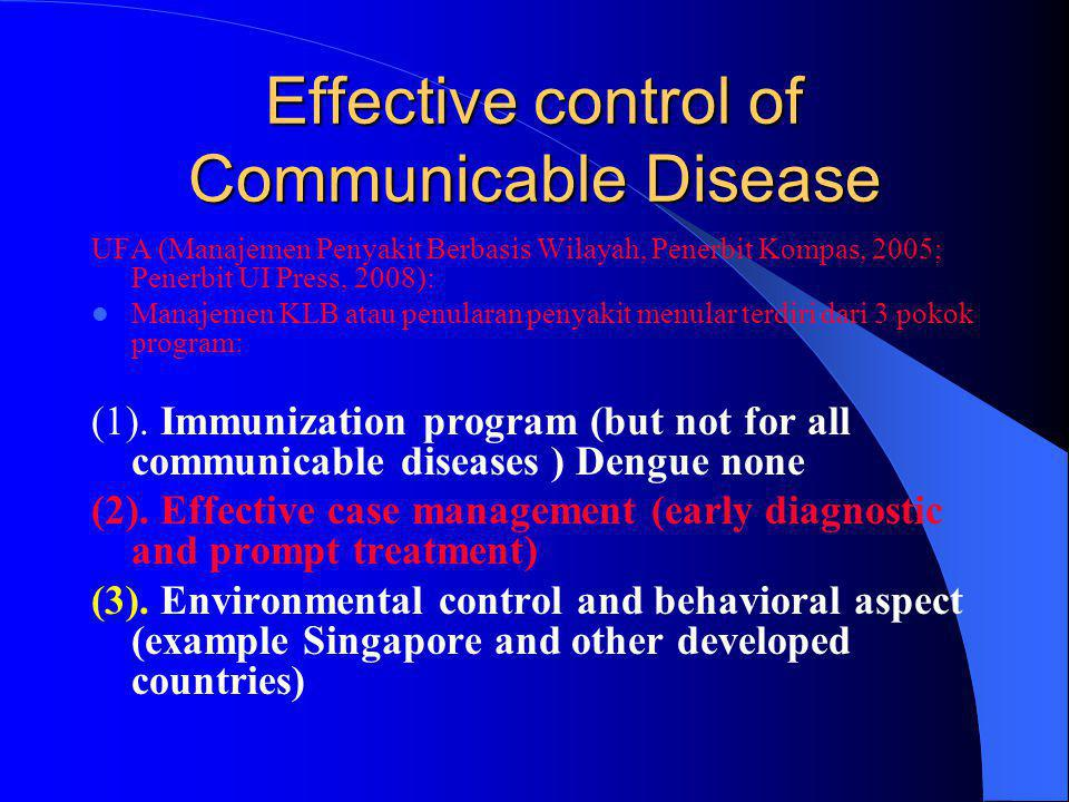Effective control of Communicable Disease UFA (Manajemen Penyakit Berbasis Wilayah, Penerbit Kompas, 2005; Penerbit UI Press, 2008):  Manajemen KLB atau penularan penyakit menular terdiri dari 3 pokok program: (1).