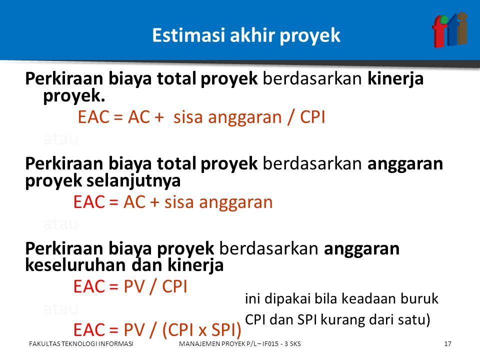 Estimasi akhir proyek Perkiraan biaya total proyek berdasarkan kinerja proyek.