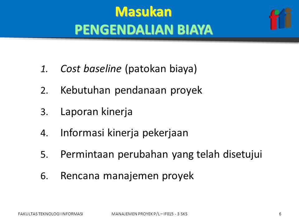 1. Cost baseline (patokan biaya) 2. Kebutuhan pendanaan proyek 3.