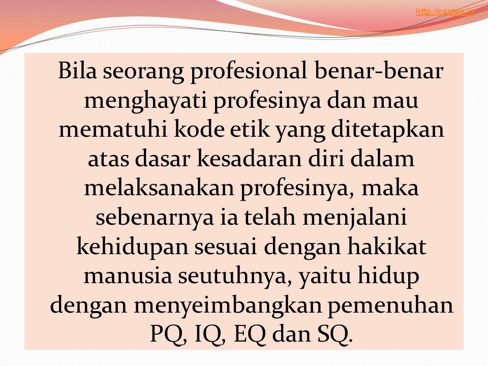 Bila seorang profesional benar-benar menghayati profesinya dan mau mematuhi kode etik yang ditetapkan atas dasar kesadaran diri dalam melaksanakan pro