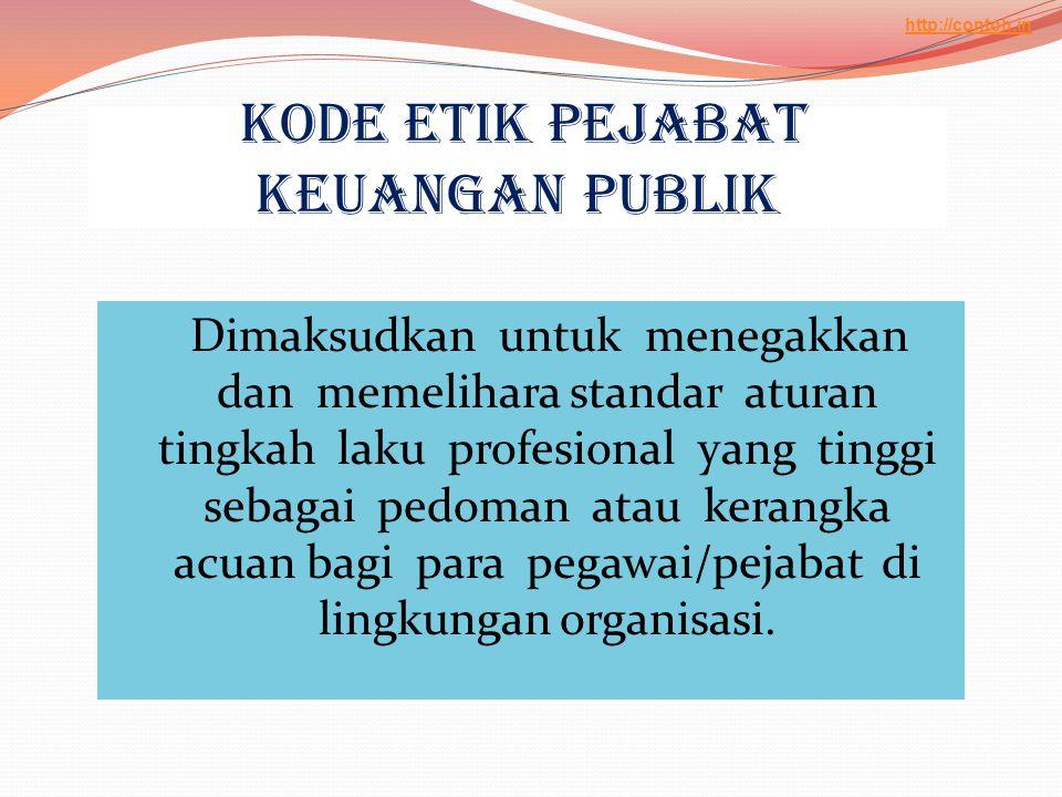 Kode Etik Pejabat Keuangan Publik Dimaksudkan untuk menegakkan dan memelihara standar aturan tingkah laku profesional yang tinggi sebagai pedoman atau