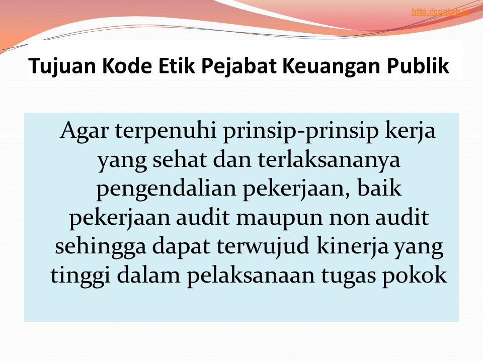 Tujuan Kode Etik Pejabat Keuangan Publik Agar terpenuhi prinsip-prinsip kerja yang sehat dan terlaksananya pengendalian pekerjaan, baik pekerjaan audi