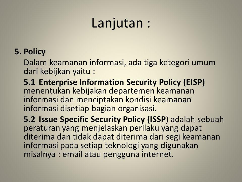Lanjutan : 5.Policy Dalam keamanan informasi, ada tiga ketegori umum dari kebijkan yaitu : 5.1Enterprise Information Security Policy (EISP) menentukan