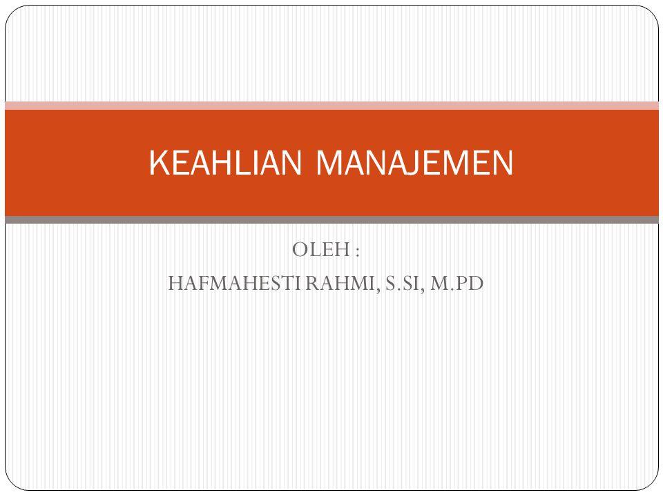 OLEH : HAFMAHESTI RAHMI, S.SI, M.PD KEAHLIAN MANAJEMEN