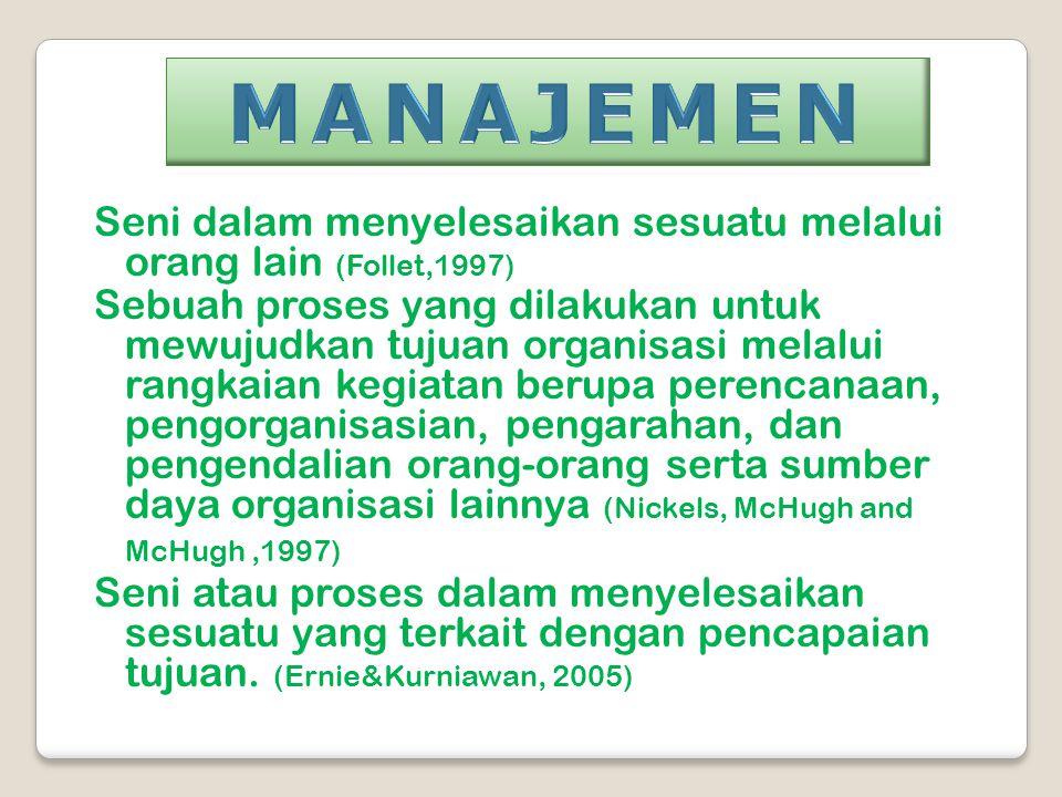 Pengelolaan organisasi sedemikian rupa atas dasar kebutuhan dan kepentingan pengelolanya untuk suatu tujuan tertentu dengan melalui kegiatan Planning (perencanaan), Organizing (pengorganisasian), Actuating (pengaturan / pengarahan), Controlling (pengendalian), dan atau disingkat POAC  Pengelolaan sumber daya organisasi, meliputi POACE yang dikenal sebagai fungsi – fungsi manajemen  Kebutuhan dan kepentingan merupakan sesuatu yang ingin diraih dalam mencapai tujuan  Pengelola manajemen disebut manajer PENGERTIAN UMUM TENTANG MANAJEMEN