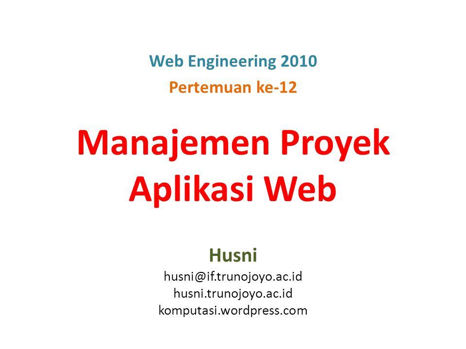 Manajemen Proyek Aplikasi Web Husni husni@if.trunojoyo.ac.id husni.trunojoyo.ac.id komputasi.wordpress.com Web Engineering 2010 Pertemuan ke-12
