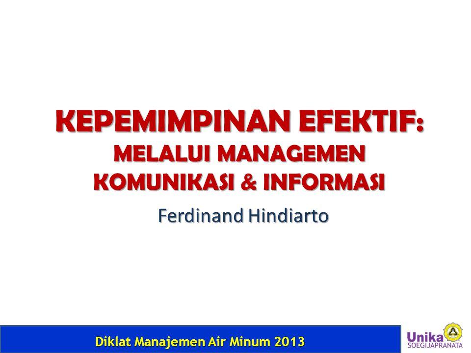 Diklat Manajemen Air Minum 2013 KEPEMIMPINAN EFEKTIF: MELALUI MANAGEMEN KOMUNIKASI & INFORMASI Ferdinand Hindiarto