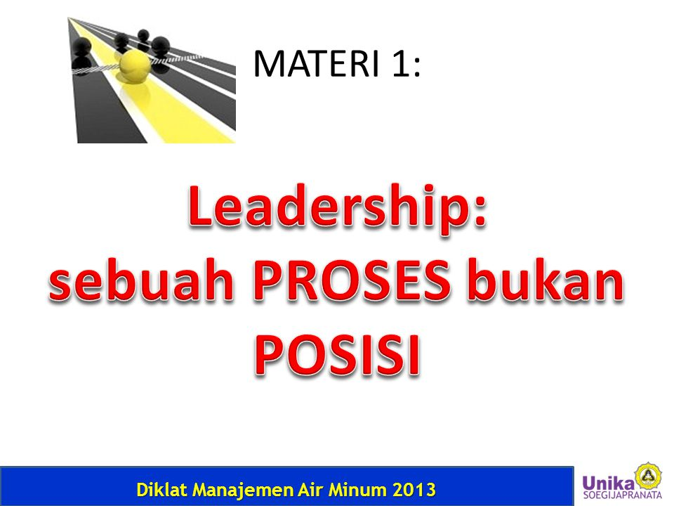 Diklat Manajemen Air Minum 2013 Organization Environment Environment Chronic Problems of Organization Leadership M anaging Change Great Enterprise Roles of Leaderships: Roles of Leaderships: