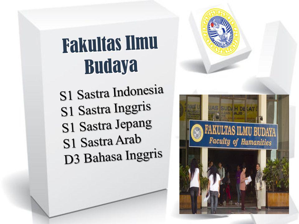 Fakultas Ilmu Budaya S1 Sastra Indonesia S1 Sastra Inggris S1 Sastra Jepang S1 Sastra Arab D3 Bahasa Inggris