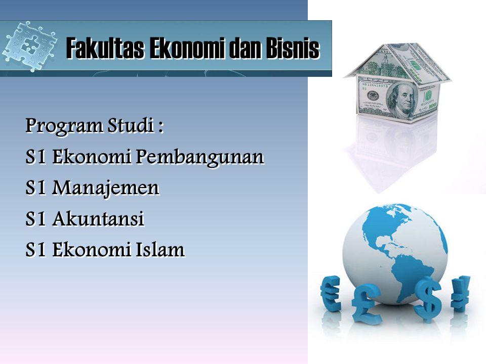 Program Studi : S1 Ekonomi Pembangunan S1 Manajemen S1 Akuntansi S1 Ekonomi Islam Program Studi : S1 Ekonomi Pembangunan S1 Manajemen S1 Akuntansi S1 Ekonomi Islam Fakultas Ekonomi dan Bisnis