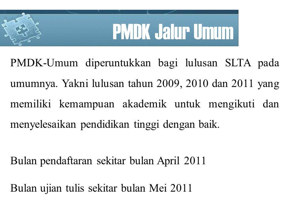 PMDK Jalur Umum PMDK-Umum diperuntukkan bagi lulusan SLTA pada umumnya.