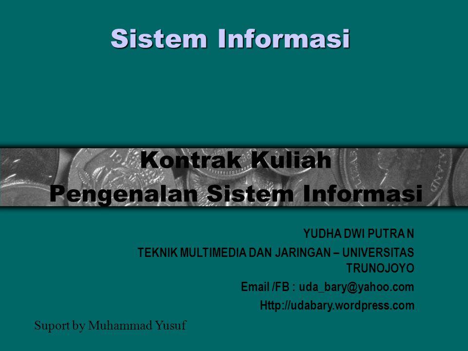 Sistem Informasi Kontrak Kuliah Pengenalan Sistem Informasi YUDHA DWI PUTRA N TEKNIK MULTIMEDIA DAN JARINGAN – UNIVERSITAS TRUNOJOYO Email /FB : uda_bary@yahoo.com Http://udabary.wordpress.com Suport by Muhammad Yusuf