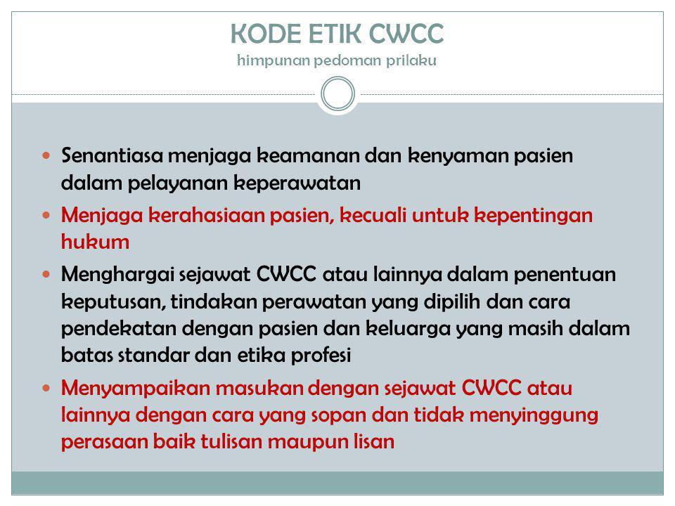 KODE ETIK CWCC himpunan pedoman prilaku  Senantiasa menjaga keamanan dan kenyaman pasien dalam pelayanan keperawatan  Menjaga kerahasiaan pasien, ke
